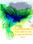 A Heart Filled with love is like a phoenix that no cage can imprison ~Rumi